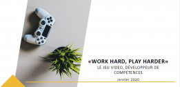 « WORK HARD, PLAY HARDER » LE JEU VIDEO, DÉVELOPPEUR DE COMPÉTENCES